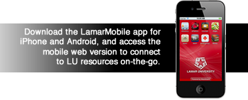 Download the LamarMobile app for iPhone and Android, and access the mobile web version to connect to LU resources on-the-go