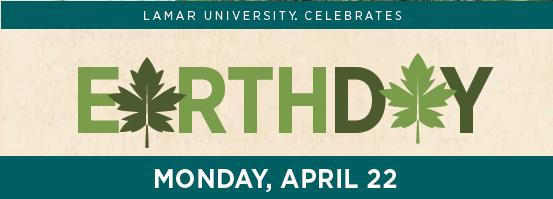 Lamar University Celebrates Earth Day | Monday, April 22
