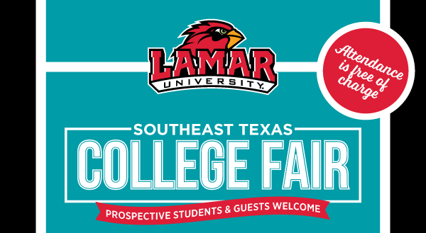 Lamar University, Southeast Texas College Fair, Prospective Students & Guests Welcome, Attendance is free of charge. Black and teal background with white lettering, cardinal head LU logo, red circle and banner.