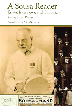 A Sousa Reader, Essays, Interviews, and Clippings. Edited by Bryan Proksch. Forward by John Philip Sousa IV