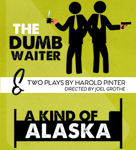 LU Department of Theatre and Dance presents two plays by Harold Pinter, The Dumb Waiter and A Kind of Alaska,