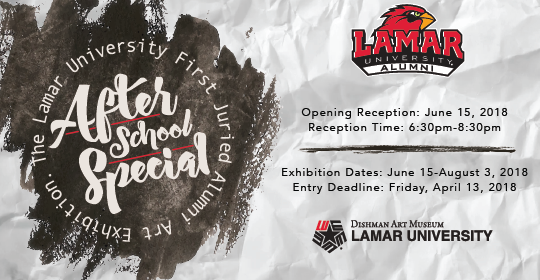 After School Special: The Lamar University First Juried Alumni Art Exhibition Lamar University Alumni Opening Reception June 15, 2018 6:30pm-8:30pm; Exhibition Dates: June 15-August 3, 2018; Entry Deadline April 13, 2018